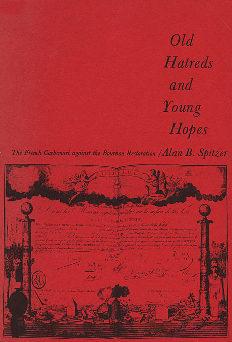 Cover: Old Hatreds and Young Hopes: The French Carbonari against the Bourbon Restoration, from Harvard University Press