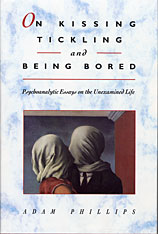 Cover: On Kissing, Tickling, and Being Bored: Psychoanalytic Essays on the Unexamined Life