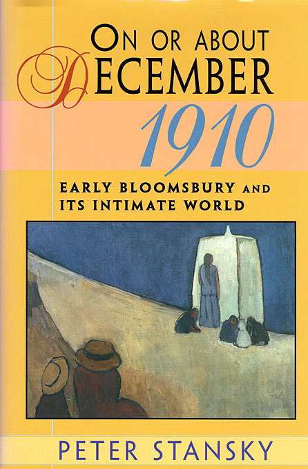 Cover: On or About December 1910: Early Bloomsbury and Its Intimate World, from Harvard University Press