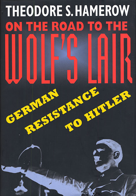 Cover: On the Road to the Wolf's Lair: German Resistance to Hitler, from Harvard University Press