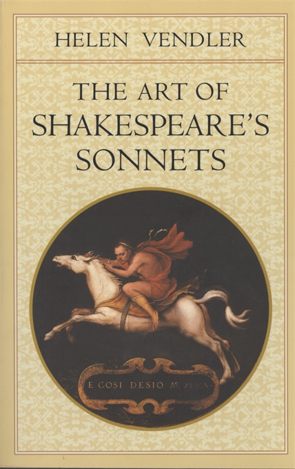 Cover: The Art of Shakespeare's Sonnets, by Helen Vendler, from Harvard University Press