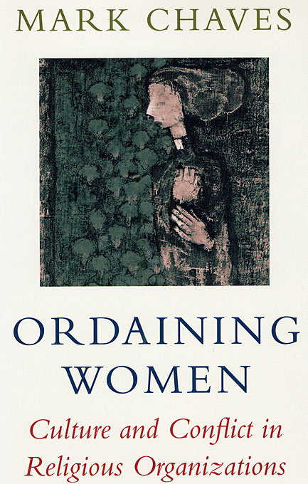 Cover: Ordaining Women: Culture and Conflict in Religious Organizations, from Harvard University Press