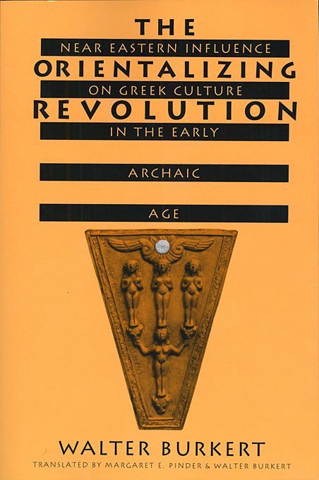 Cover: The Orientalizing Revolution: Near Eastern Influence on Greek Culture in the Early Archaic Age, from Harvard University Press