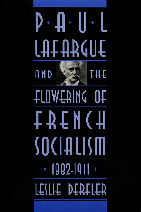 Cover: Paul Lafargue and the Flowering of French Socialism, 1882–1911, from Harvard University Press
