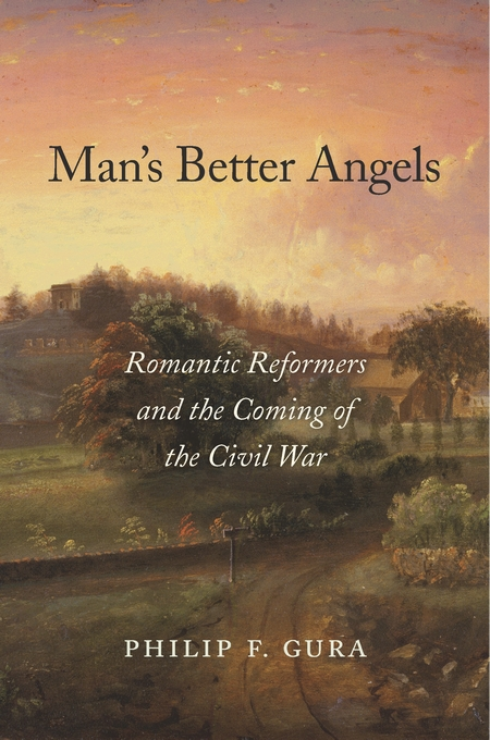 Cover: Man's Better Angels: Romantic Reformers and the Coming of the Civil War, by Philip F. Gura, from Harvard University Press