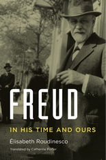 Cover: Freud: In His Time and Ours, by Élisabeth Roudinesco, translated by Catherine Porter, from Harvard University Press
