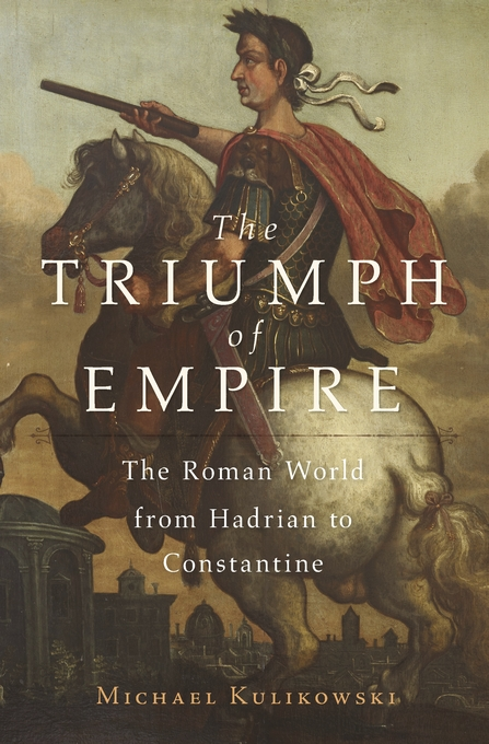 Cover: The Triumph of Empire: The Roman World from Hadrian to Constantine, from Harvard University Press