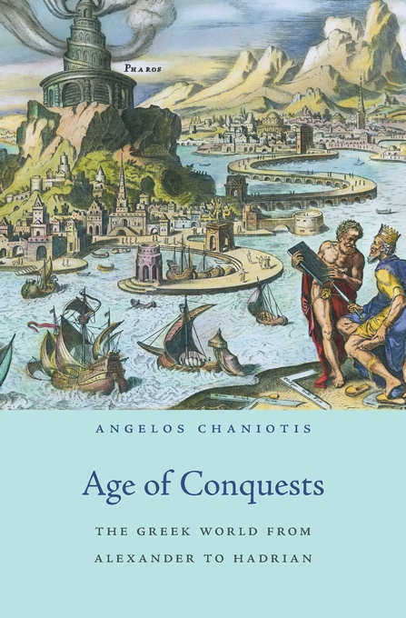Cover: Age of Conquests: The Greek World from Alexander to Hadrian, from Harvard University Press