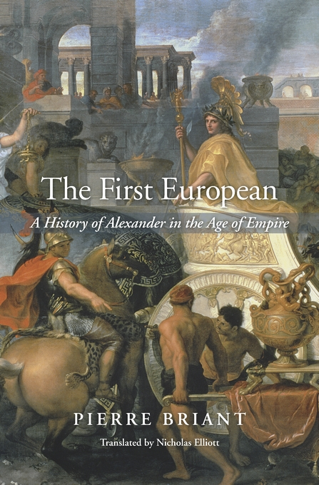 Cover: The First European: A History of Alexander in the Age of Empire, from Harvard University Press