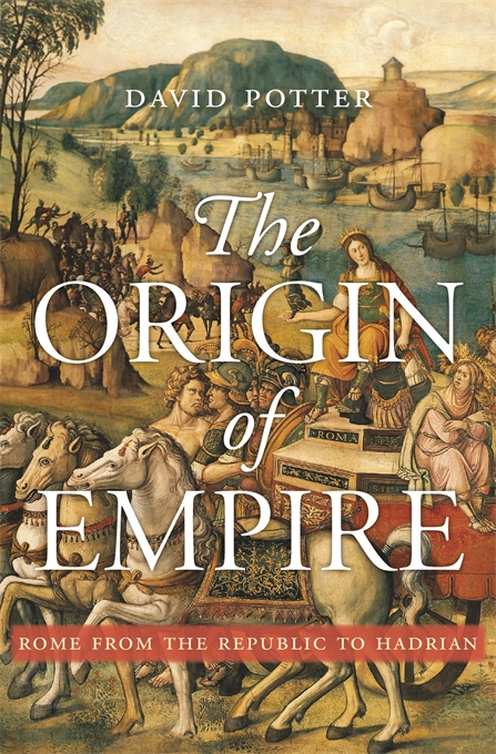 Cover: The Origin of Empire: Rome from the Republic to Hadrian, from Harvard University Press