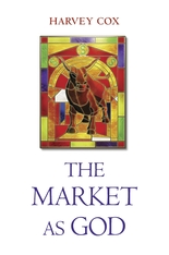Cover: The Market as God, by Harvey Cox, from Harvard University Press