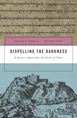 Cover: Dispelling the Darkness: A Jesuit's Quest for the Soul of Tibet, by Donald S. Lopez Jr. and Thupten Jinpa, from Harvard University Press