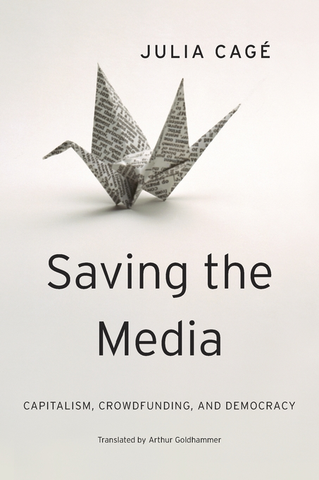 Cover: Saving the Media: Capitalism, Crowdfunding, and Democracy, from Harvard University Press