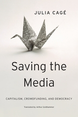 Cover: Saving the Media: Capitalism, Crowdfunding, and Democracy