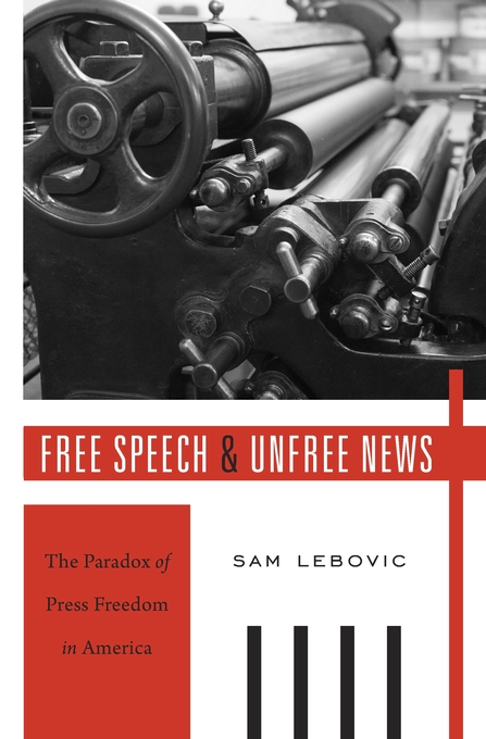 Cover: Free Speech and Unfree News: The Paradox of Press Freedom in America, from Harvard University Press