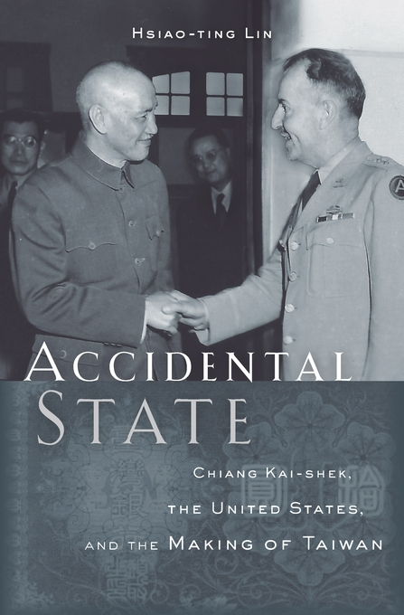 Cover: Accidental State: Chiang Kai-shek, the United States, and the Making of Taiwan, from Harvard University Press