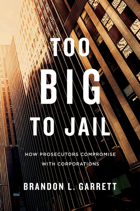 Cover: Too Big to Jail: How Prosecutors Compromise with Corporations, from Harvard University Press