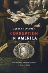 Cover: Corruption in America: From Benjamin Franklin's Snuff Box to Citizens United, by Zephyr Teachout, from Harvard University Press