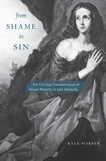 Cover: From Shame to Sin: The Christian Transformation of Sexual Morality in Late Antiquity, by Kyle Harper, from Harvard University Press