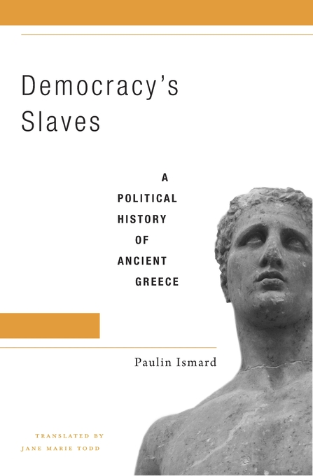 Cover: Democracy's Slaves: A Political History of Ancient Greece, from Harvard University Press