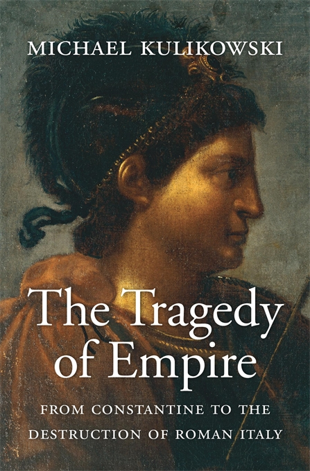 Cover: The Tragedy of Empire: From Constantine to the Destruction of Roman Italy, from Harvard University Press