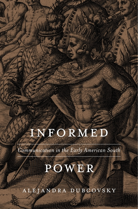 Cover: Informed Power: Communication in the Early American South, from Harvard University Press