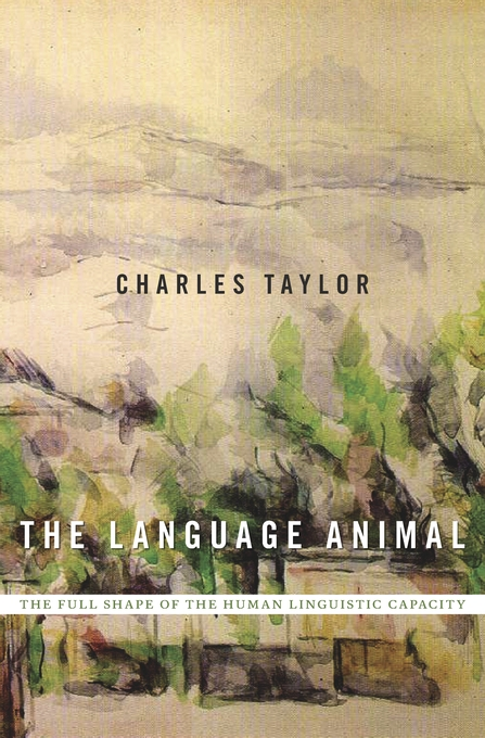 Cover: The Language Animal: The Full Shape of the Human Linguistic Capacity, from Harvard University Press