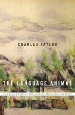 Cover: The Language Animal: The Full Shape of the Human Linguistic Capacity, by Charles Taylor, from Harvard University Press