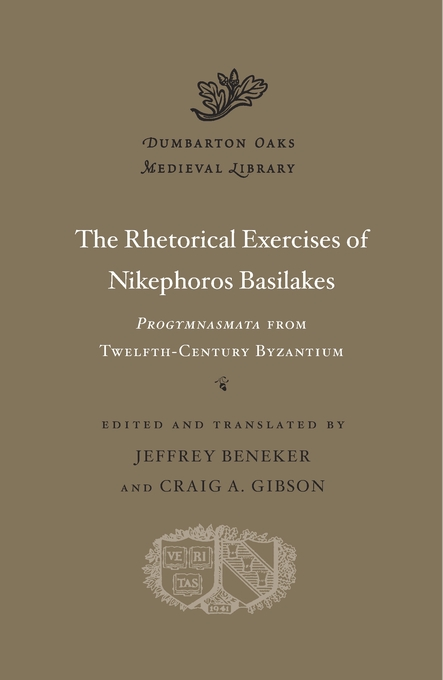 Cover: The Rhetorical Exercises of Nikephoros Basilakes: <i>Progymnasmata</i> from Twelfth-Century Byzantium, from Harvard University Press
