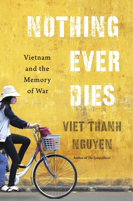Cover: Nothing Ever Dies: Vietnam and the Memory of War, from Harvard University Press
