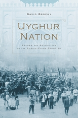 Cover: Uyghur Nation: Reform and Revolution on the Russia-China Frontier