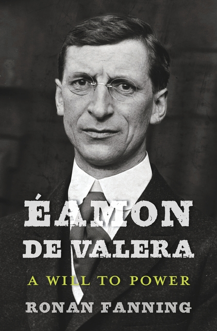 Cover: Éamon de Valera: A Will to Power, from Harvard University Press