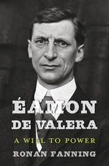 Cover: Éamon de Valera: A Will to Power, by Ronan Fanning, from Harvard University Press
