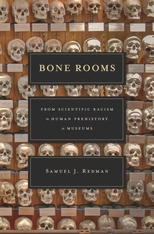 Cover: Bone Rooms: From Scientific Racism to Human Prehistory in Museums, by Samuel J. Redman, from Harvard University Press