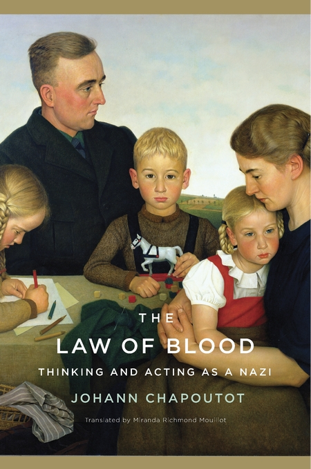 Cover: The Law of Blood: Thinking and Acting as a Nazi, by Johann Chapoutot, translated by Miranda Richmond Mouillot, from Harvard University Press
