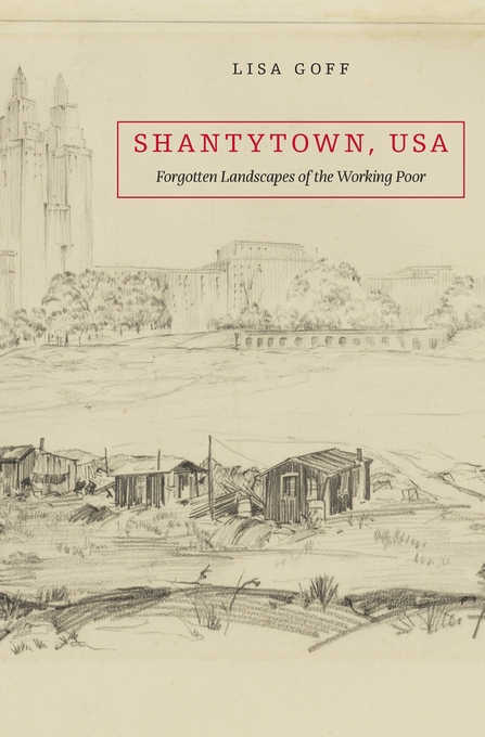 Cover: Shantytown, USA: Forgotten Landscapes of the Working Poor, from Harvard University Press