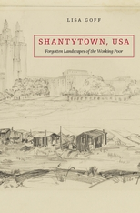Cover: Shantytown, USA: Forgotten Landscapes of the Working Poor, by Lisa Goff, from Harvard University Press
