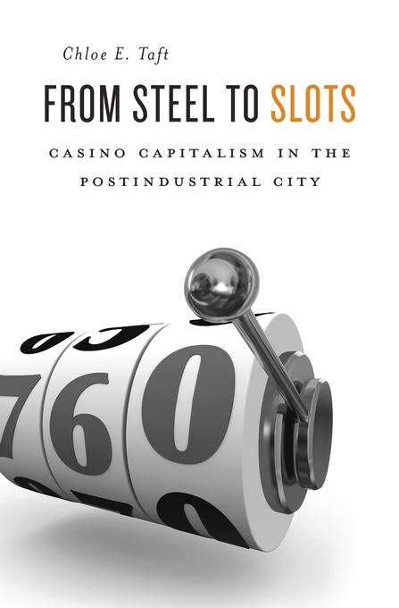Cover: From Steel to Slots: Casino Capitalism in the Postindustrial City, from Harvard University Press
