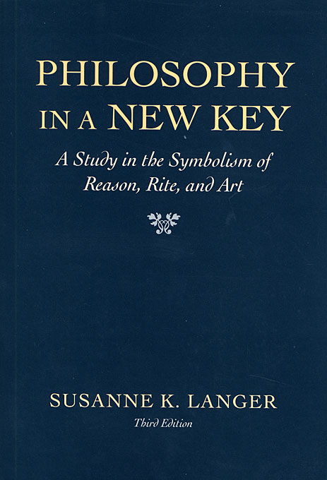 Cover: Philosophy in a New Key: A Study in the Symbolism of Reason, Rite, and Art, Third Edition, from Harvard University Press