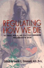 Cover: Regulating How We Die: The Ethical, Medical, and Legal Issues Surrounding Physician-Assisted Suicide