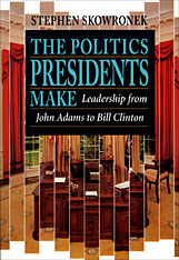 Cover: The Politics Presidents Make: Leadership from John Adams to Bill Clinton, Revised Edition