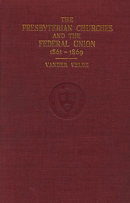 Cover: The Presbyterian Churches and the Federal Union, 1861-1869, from Harvard University Press