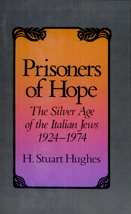 Cover: Prisoners of Hope: The Silver Age of the Italian Jews, 1924–1974, from Harvard University Press