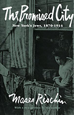 Cover: The Promised City: New York's Jews, 1870–1914, Revised Edition
