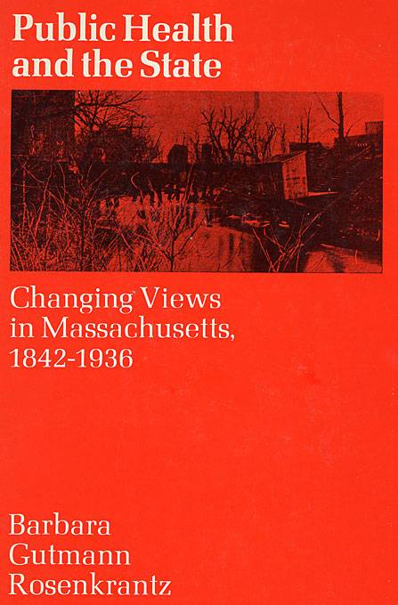 Cover: Public Health and the State: Changing Views in Massachusetts. 1842-1936, from Harvard University Press