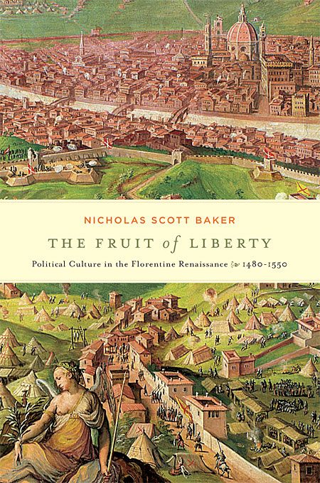 Cover: The Fruit of Liberty: Political Culture in the Florentine Renaissance, 1480-1550, from Harvard University Press