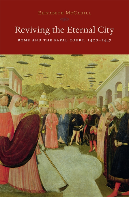 Cover: Reviving the Eternal City: Rome and the Papal Court, 1420-1447, from Harvard University Press