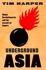 Cover: Underground Asia: Global Revolutionaries and the Assault on Empire