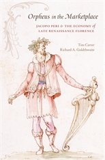Cover: Orpheus in the Marketplace: Jacopo Peri and the Economy of Late Renaissance Florence, by Tim Carter and Richard A. Goldthwaite, from Harvard University Press
