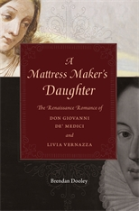 Cover: A Mattress Maker's Daughter: The Renaissance Romance of Don Giovanni de' Medici and Livia Vernazza